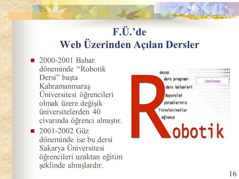 """16 F.Ü.'de Web Üzerinden Açılan Dersler 2000-2001 Bahar döneminde """"Robotik Dersi"""" başta Kahramanmaraş Üniversitesi öğrencileri olmak üzere değişik üni"""