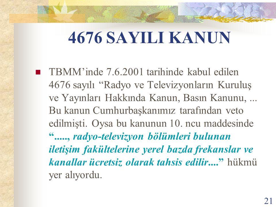 21 4676 SAYILI KANUN TBMM'inde 7.6.2001 tarihinde kabul edilen 4676 sayılı Radyo ve Televizyonların Kuruluş ve Yayınları Hakkında Kanun, Basın Kanunu,...