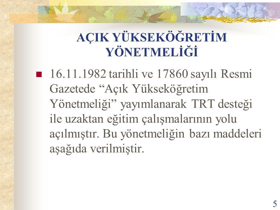 """5 AÇIK YÜKSEKÖĞRETİM YÖNETMELİĞİ 16.11.1982 tarihli ve 17860 sayılı Resmi Gazetede """"Açık Yükseköğretim Yönetmeliği"""" yayımlanarak TRT desteği ile uzakt"""
