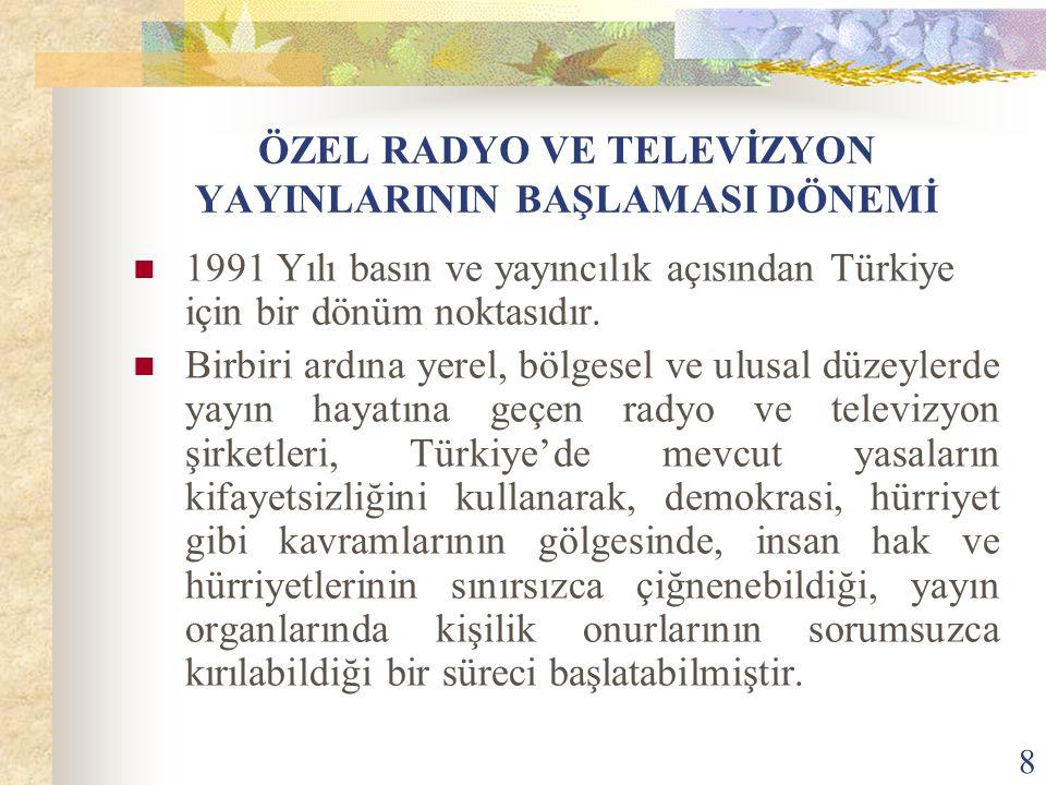 8 ÖZEL RADYO VE TELEVİZYON YAYINLARININ BAŞLAMASI DÖNEMİ 1991 Yılı basın ve yayıncılık açısından Türkiye için bir dönüm noktasıdır. Birbiri ardına yer