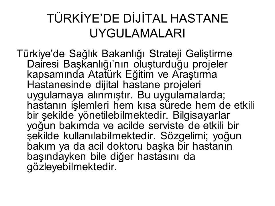 TÜRKİYE'DE DİJİTAL HASTANE UYGULAMALARI Türkiye'de Sağlık Bakanlığı Strateji Geliştirme Dairesi Başkanlığı'nın oluşturduğu projeler kapsamında Atatürk