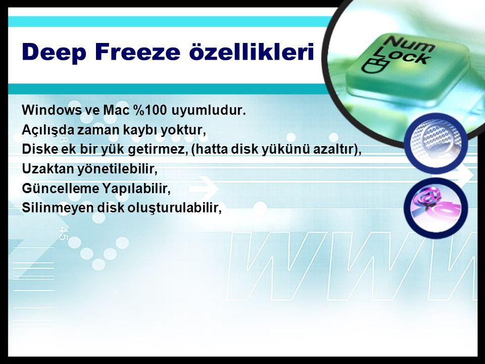 Deep Freeze özellikleri Windows ve Mac %100 uyumludur.