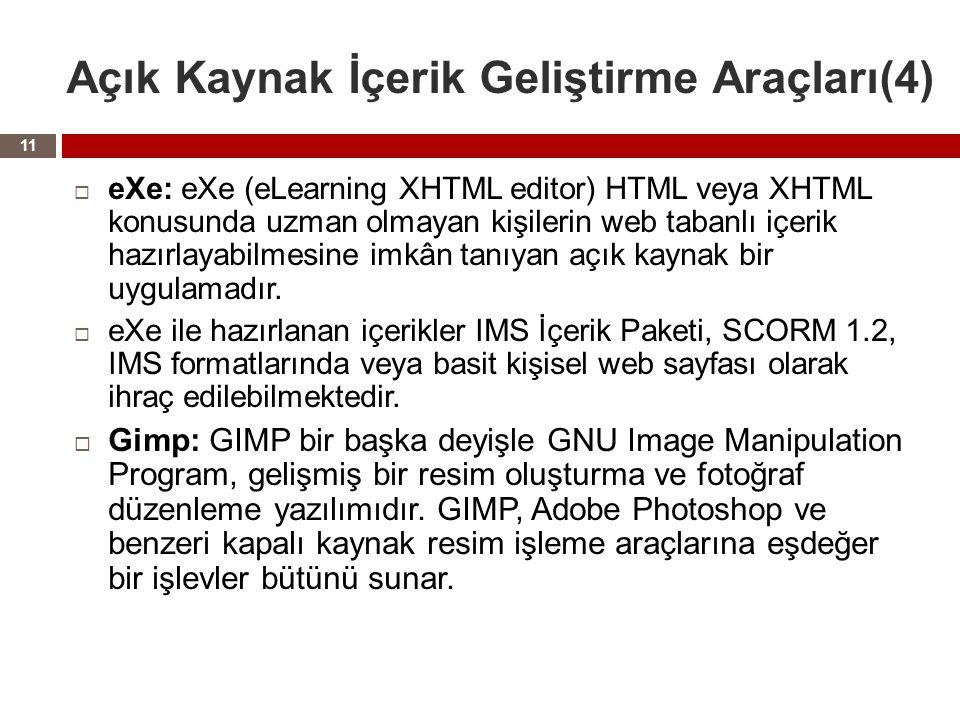 Açık Kaynak İçerik Geliştirme Araçları(4)  eXe: eXe (eLearning XHTML editor) HTML veya XHTML konusunda uzman olmayan kişilerin web tabanlı içerik hazırlayabilmesine imkân tanıyan açık kaynak bir uygulamadır.