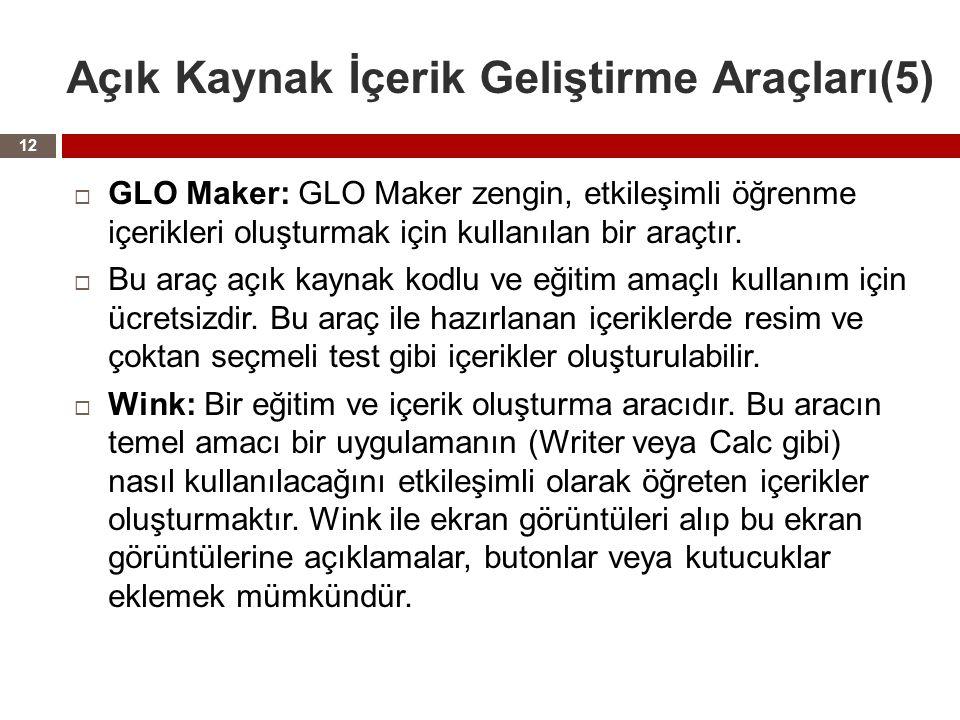 Açık Kaynak İçerik Geliştirme Araçları(5)  GLO Maker: GLO Maker zengin, etkileşimli öğrenme içerikleri oluşturmak için kullanılan bir araçtır.