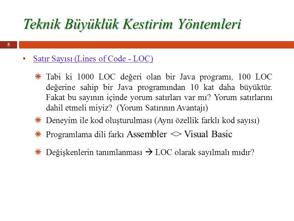 Teknik Büyüklük Kestirim Yöntemleri Satır Sayısı (Lines of Code - LOC)  Tabi ki 1000 LOC değeri olan bir Java programı, 100 LOC değerine sahip bir Java programından 10 kat daha büyüktür.