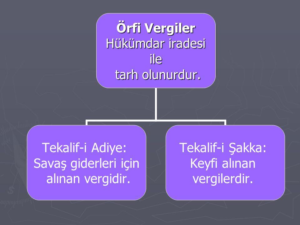Örfi Vergiler Hükümdar iradesi Hükümdar iradesiile tarh olunurdur.