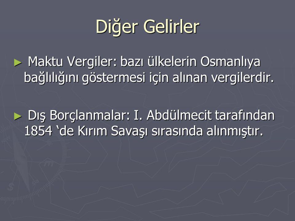 Diğer Gelirler ► Maktu Vergiler: bazı ülkelerin Osmanlıya bağlılığını göstermesi için alınan vergilerdir.