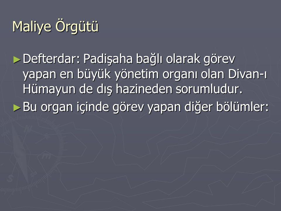 Maliye Örgütü ► Defterdar: Padişaha bağlı olarak görev yapan en büyük yönetim organı olan Divan-ı Hümayun de dış hazineden sorumludur.