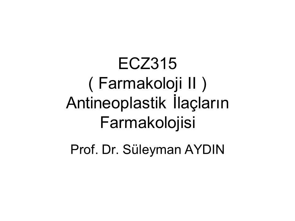 ECZ315 ( Farmakoloji II ) Antineoplastik İlaçların Farmakolojisi Prof. Dr. Süleyman AYDIN