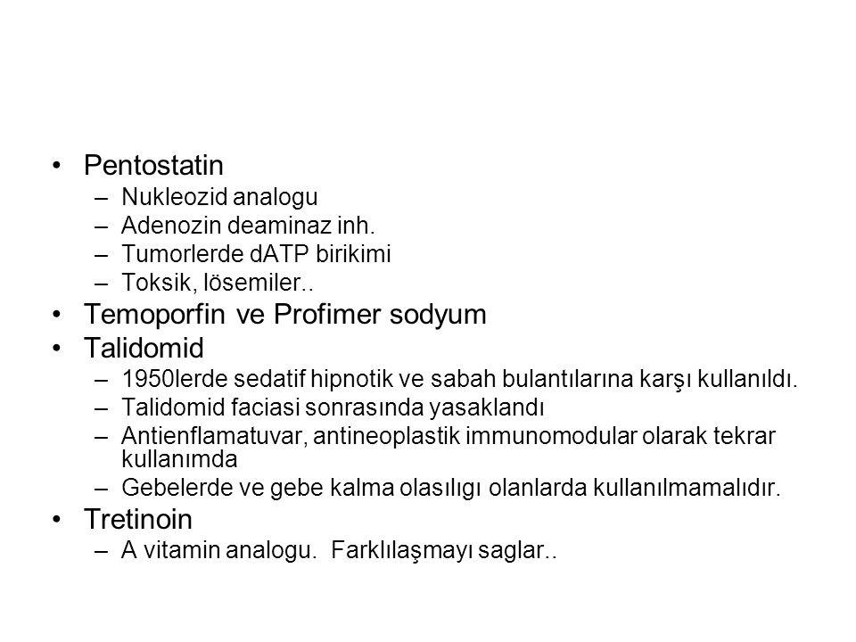 Pentostatin –Nukleozid analogu –Adenozin deaminaz inh. –Tumorlerde dATP birikimi –Toksik, lösemiler.. Temoporfin ve Profimer sodyum Talidomid –1950ler
