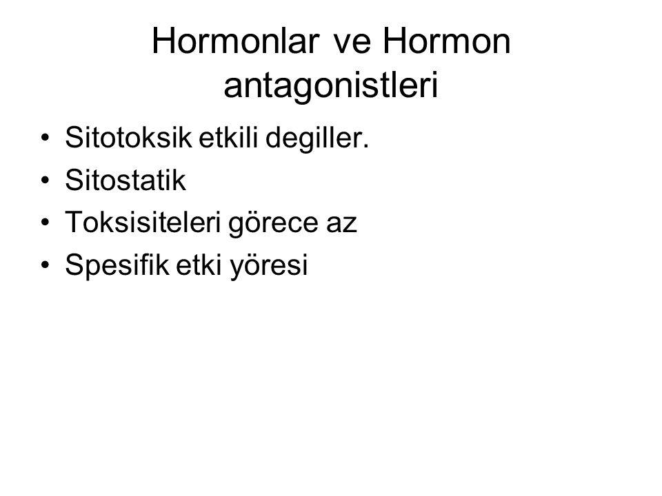 Hormonlar ve Hormon antagonistleri Sitotoksik etkili degiller. Sitostatik Toksisiteleri görece az Spesifik etki yöresi