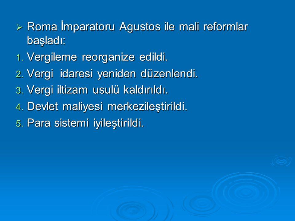  Roma İmparatoru Agustos ile mali reformlar başladı: 1. Vergileme reorganize edildi. 2. Vergi idaresi yeniden düzenlendi. 3. Vergi iltizam usulü kald