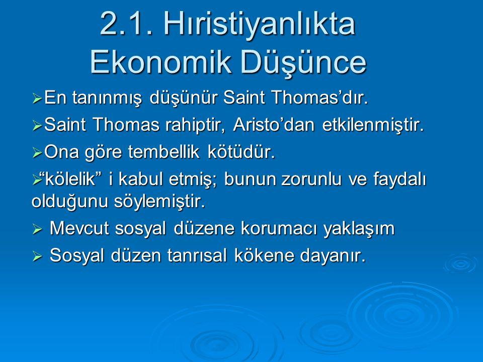 2.1. Hıristiyanlıkta Ekonomik Düşünce  En tanınmış düşünür Saint Thomas'dır.  Saint Thomas rahiptir, Aristo'dan etkilenmiştir.  Ona göre tembellik