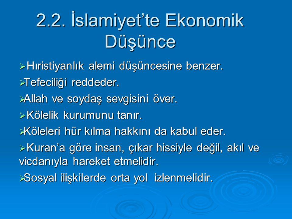2.2. İslamiyet'te Ekonomik Düşünce  Hıristiyanlık alemi düşüncesine benzer.  Tefeciliği reddeder.  Allah ve soydaş sevgisini över.  Kölelik kurumu