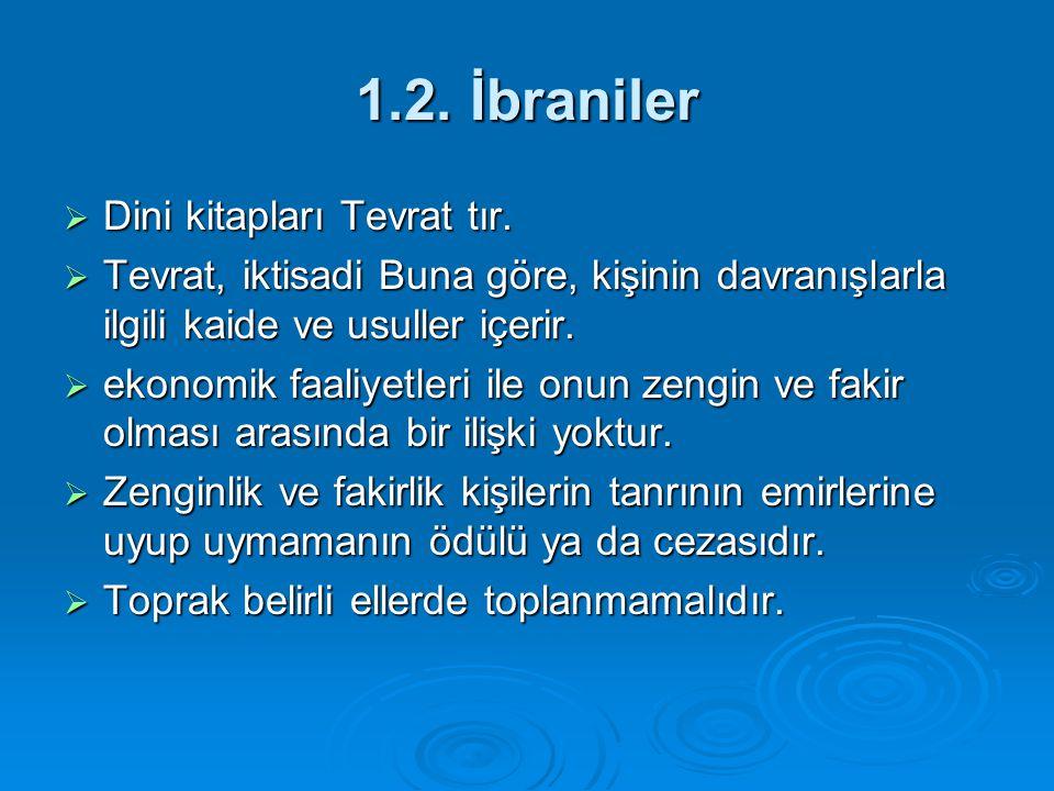 1.2. İbraniler  Dini kitapları Tevrat tır.  Tevrat, iktisadi Buna göre, kişinin davranışlarla ilgili kaide ve usuller içerir.  ekonomik faaliyetler