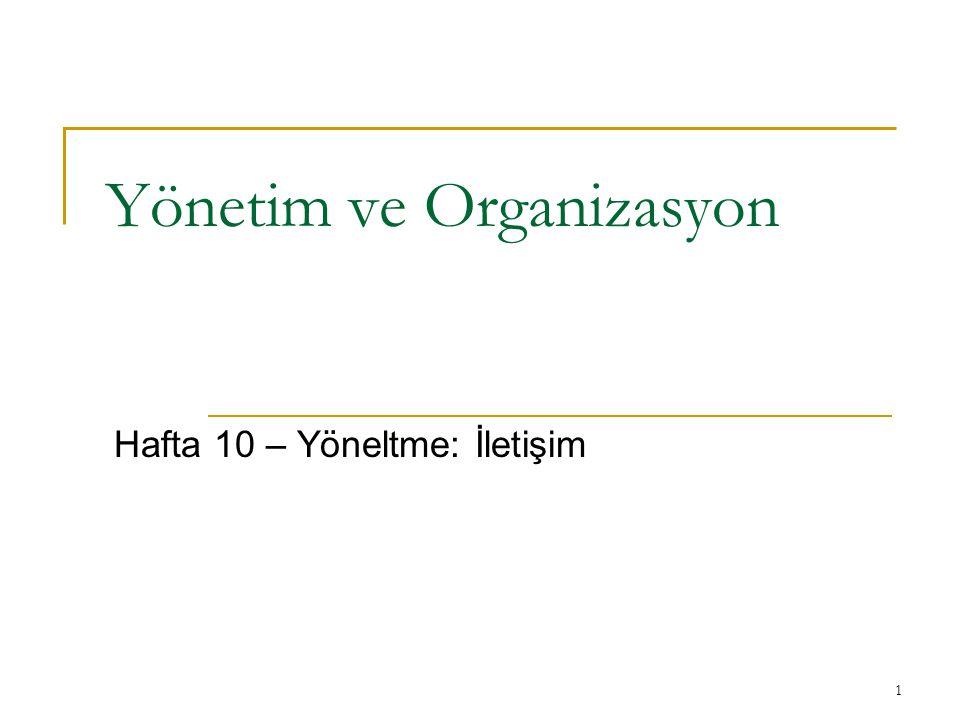 1 Yönetim ve Organizasyon Hafta 10 – Yöneltme: İletişim