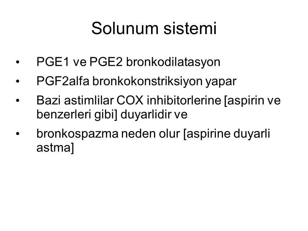 Solunum sistemi PGE1 ve PGE2 bronkodilatasyon PGF2alfa bronkokonstriksiyon yapar Bazi astimlilar COX inhibitorlerine [aspirin ve benzerleri gibi] duyarlidir ve bronkospazma neden olur [aspirine duyarli astma]