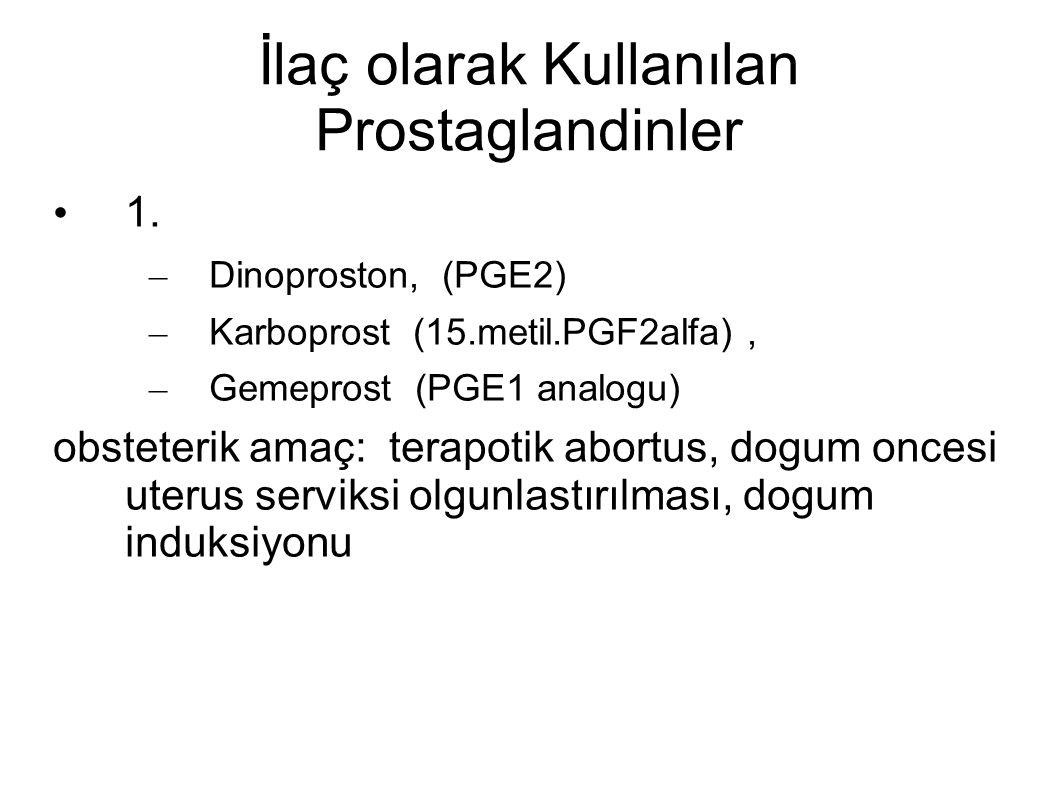 İlaç olarak Kullanılan Prostaglandinler 1. – Dinoproston, (PGE2) – Karboprost (15.metil.PGF2alfa), – Gemeprost (PGE1 analogu) obsteterik amaç: terapot