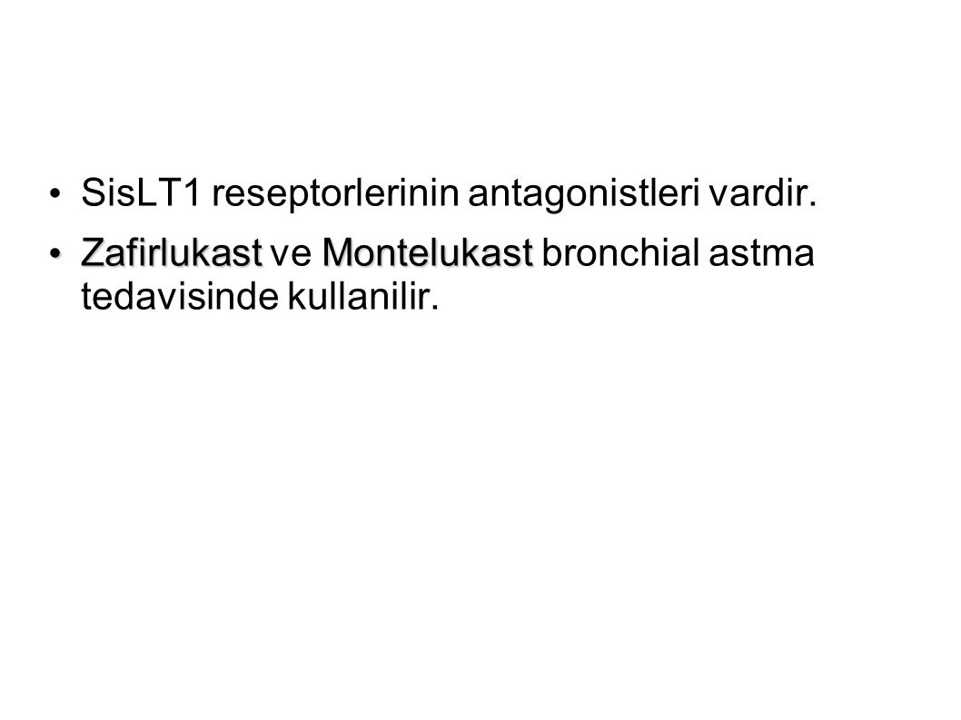 SisLT1 reseptorlerinin antagonistleri vardir. Zafirlukast Montelukast Zafirlukast ve Montelukast bronchial astma tedavisinde kullanilir.