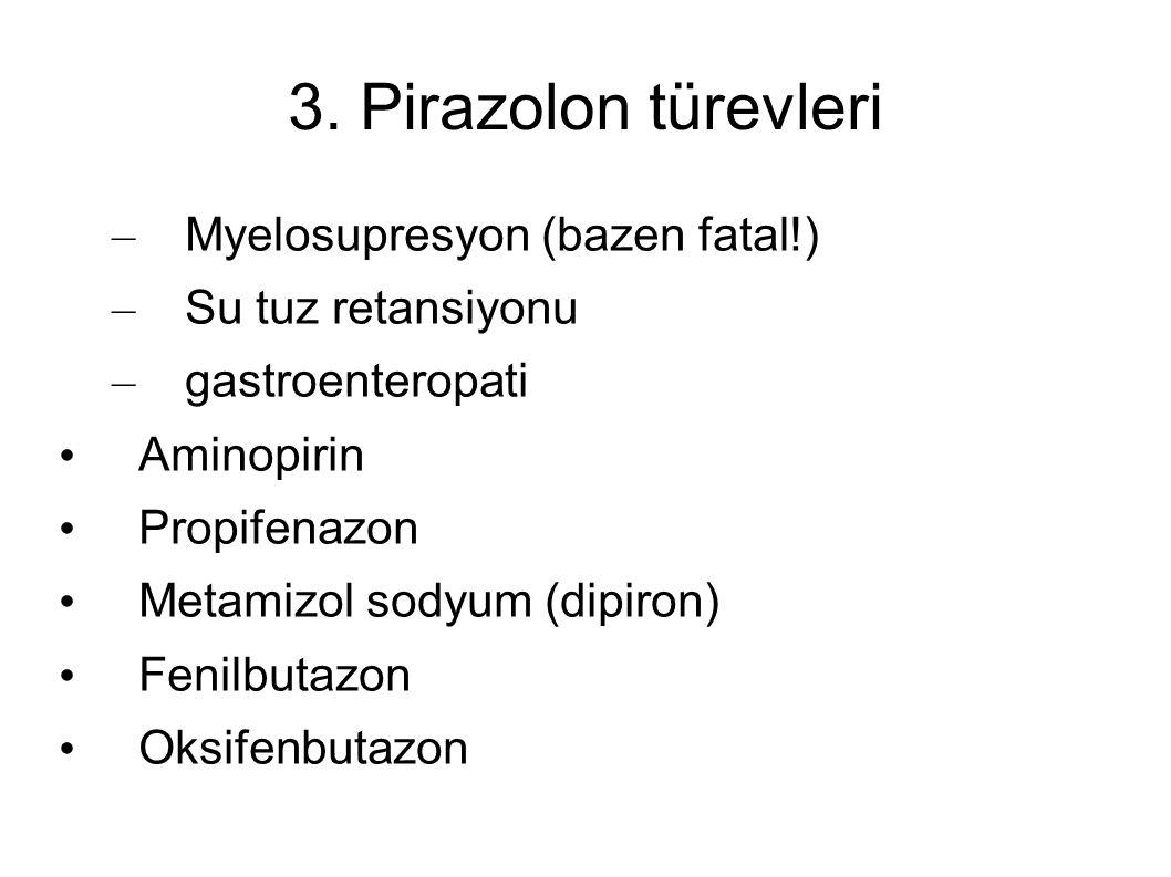3. Pirazolon türevleri – Myelosupresyon (bazen fatal!) – Su tuz retansiyonu – gastroenteropati Aminopirin Propifenazon Metamizol sodyum (dipiron) Feni