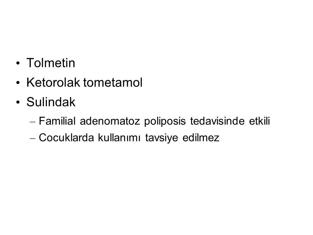 Tolmetin Ketorolak tometamol Sulindak – Familial adenomatoz poliposis tedavisinde etkili – Cocuklarda kullanımı tavsiye edilmez