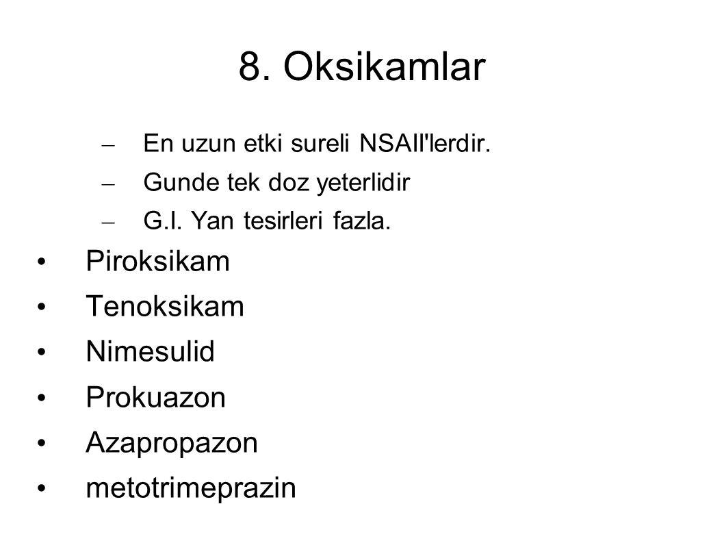 8. Oksikamlar – En uzun etki sureli NSAII lerdir.