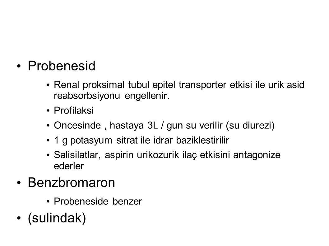 Probenesid Renal proksimal tubul epitel transporter etkisi ile urik asid reabsorbsiyonu engellenir. Profilaksi Oncesinde, hastaya 3L / gun su verilir