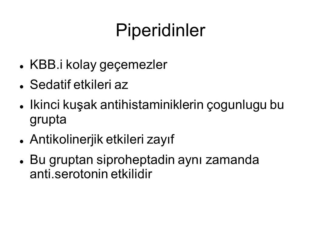 Piperidinler KBB.i kolay geçemezler Sedatif etkileri az Ikinci kuşak antihistaminiklerin çogunlugu bu grupta Antikolinerjik etkileri zayıf Bu gruptan