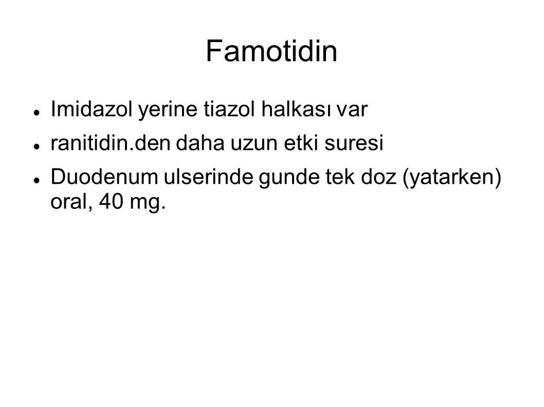 Famotidin Imidazol yerine tiazol halkası var ranitidin.den daha uzun etki suresi Duodenum ulserinde gunde tek doz (yatarken) oral, 40 mg.