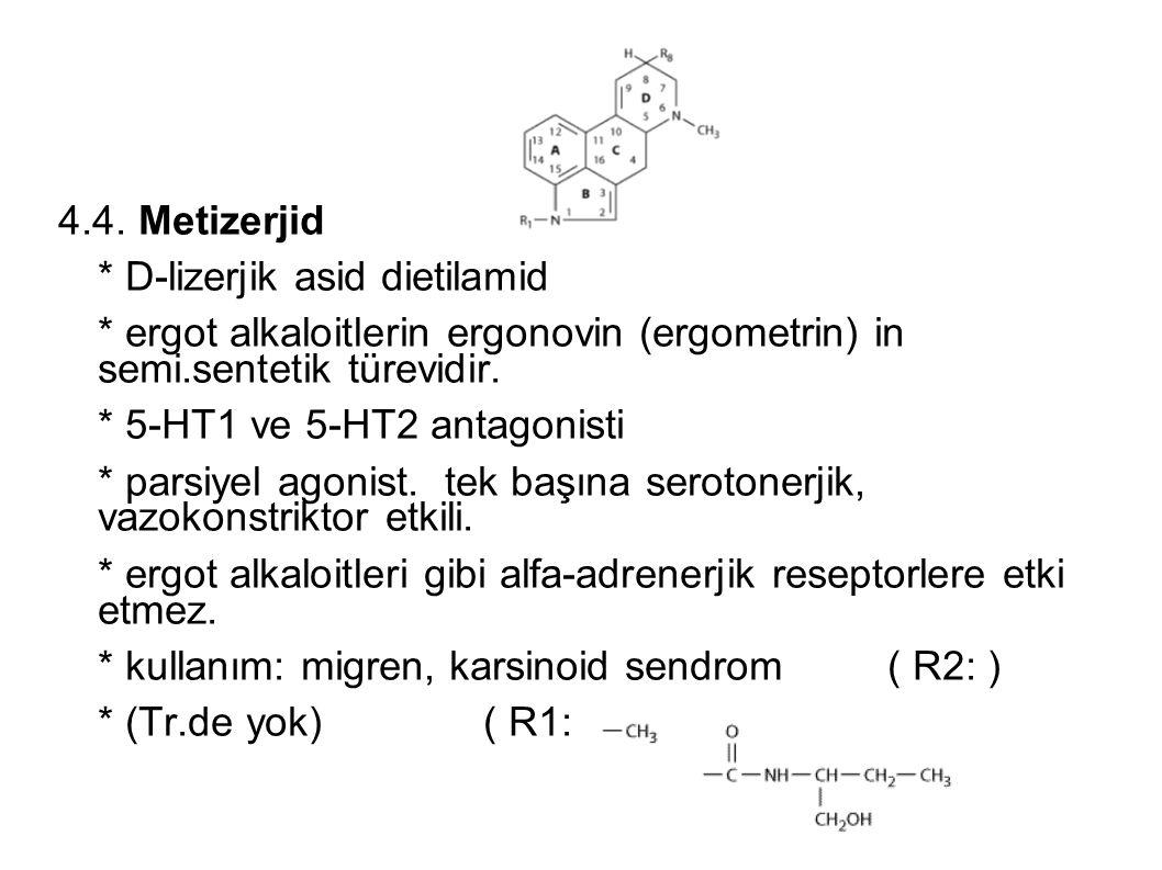 4.4. Metizerjid * D-lizerjik asid dietilamid * ergot alkaloitlerin ergonovin (ergometrin) in semi.sentetik türevidir. * 5-HT1 ve 5-HT2 antagonisti * p