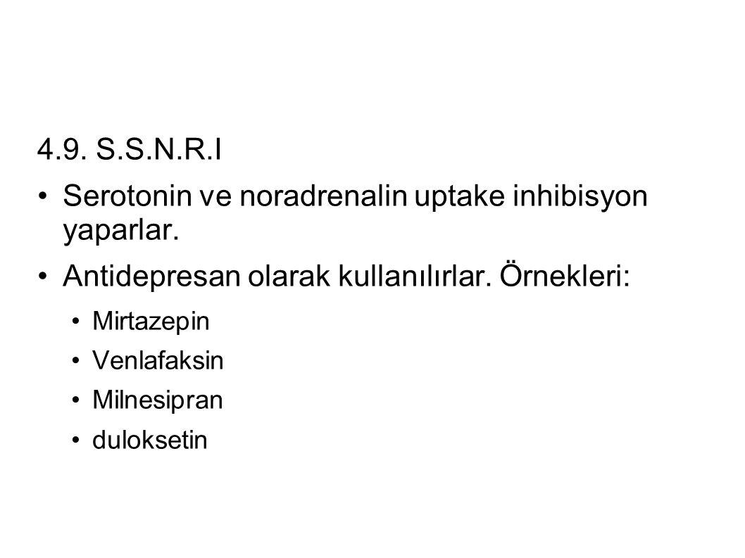 4.9. S.S.N.R.I Serotonin ve noradrenalin uptake inhibisyon yaparlar. Antidepresan olarak kullanılırlar. Örnekleri: Mirtazepin Venlafaksin Milnesipran