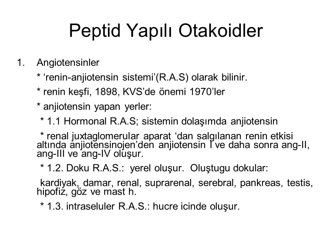 Peptid Yapılı Otakoidler 1.Angiotensinler * 'renin-anjiotensin sistemi'(R.A.S) olarak bilinir. * renin keşfi, 1898, KVS'de önemi 1970'ler * anjiotensi