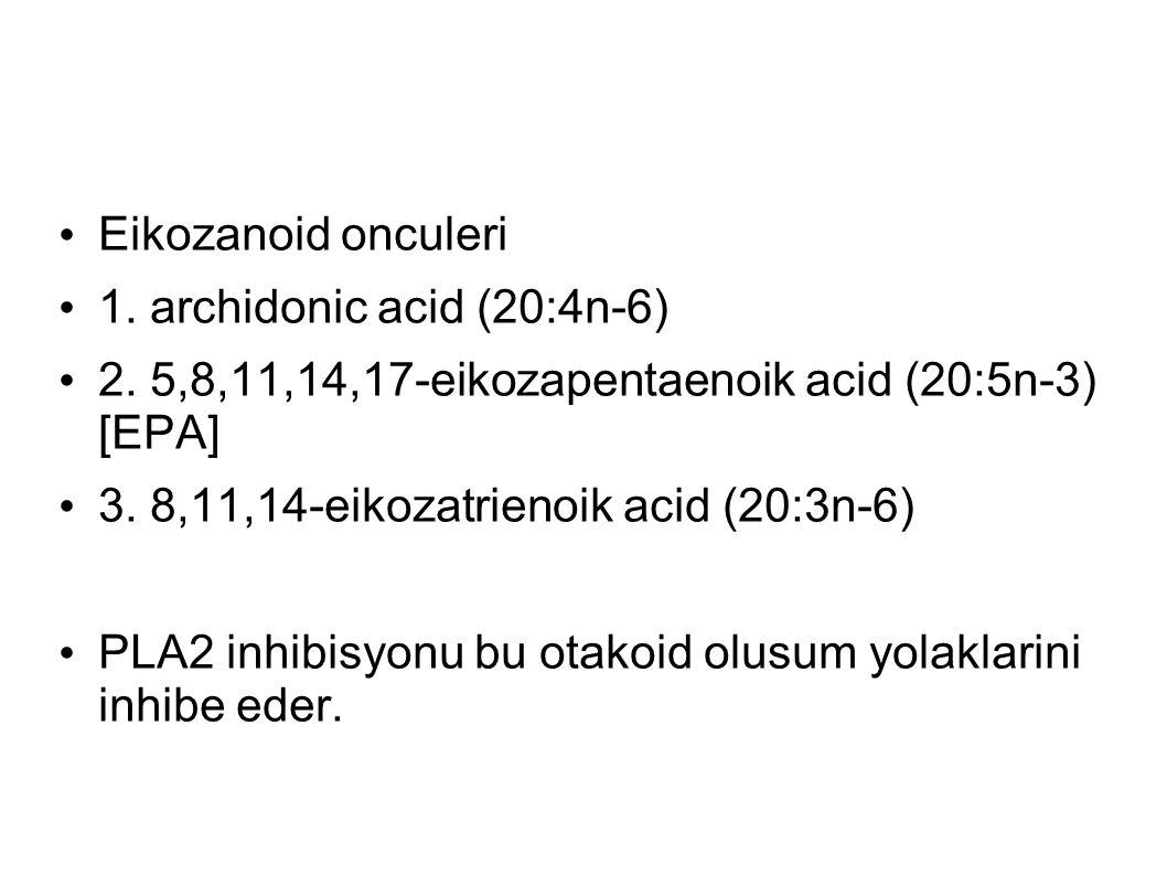 Eikozanoid onculeri 1. archidonic acid (20:4n-6) 2. 5,8,11,14,17-eikozapentaenoik acid (20:5n-3) [EPA] 3. 8,11,14-eikozatrienoik acid (20:3n-6) PLA2 i