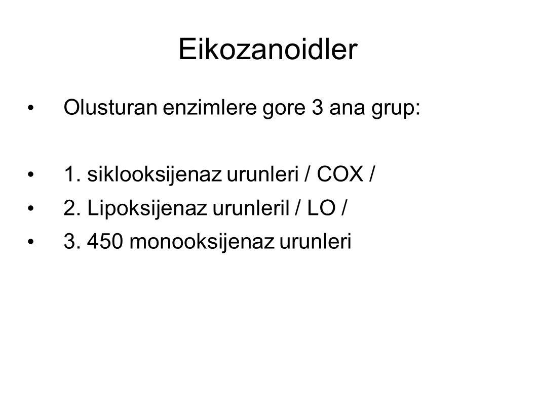 Eikozanoidler Olusturan enzimlere gore 3 ana grup: 1. siklooksijenaz urunleri / COX / 2. Lipoksijenaz urunleril / LO / 3. 450 monooksijenaz urunleri