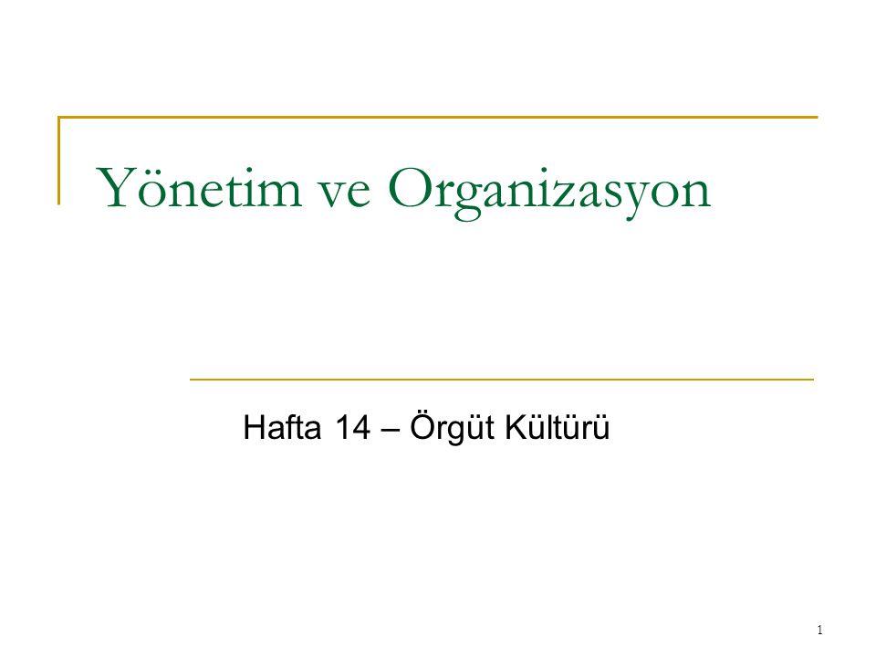 1 Yönetim ve Organizasyon Hafta 14 – Örgüt Kültürü