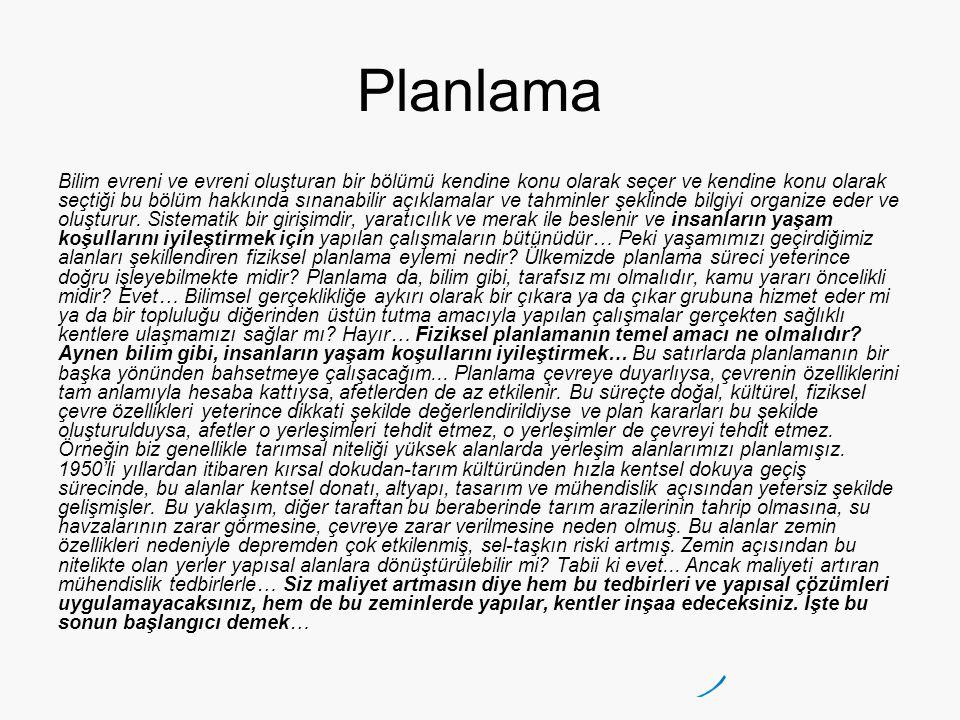 Planlama Bilim evreni ve evreni oluşturan bir bölümü kendine konu olarak seçer ve kendine konu olarak seçtiği bu bölüm hakkında sınanabilir açıklamalar ve tahminler şeklinde bilgiyi organize eder ve oluşturur.