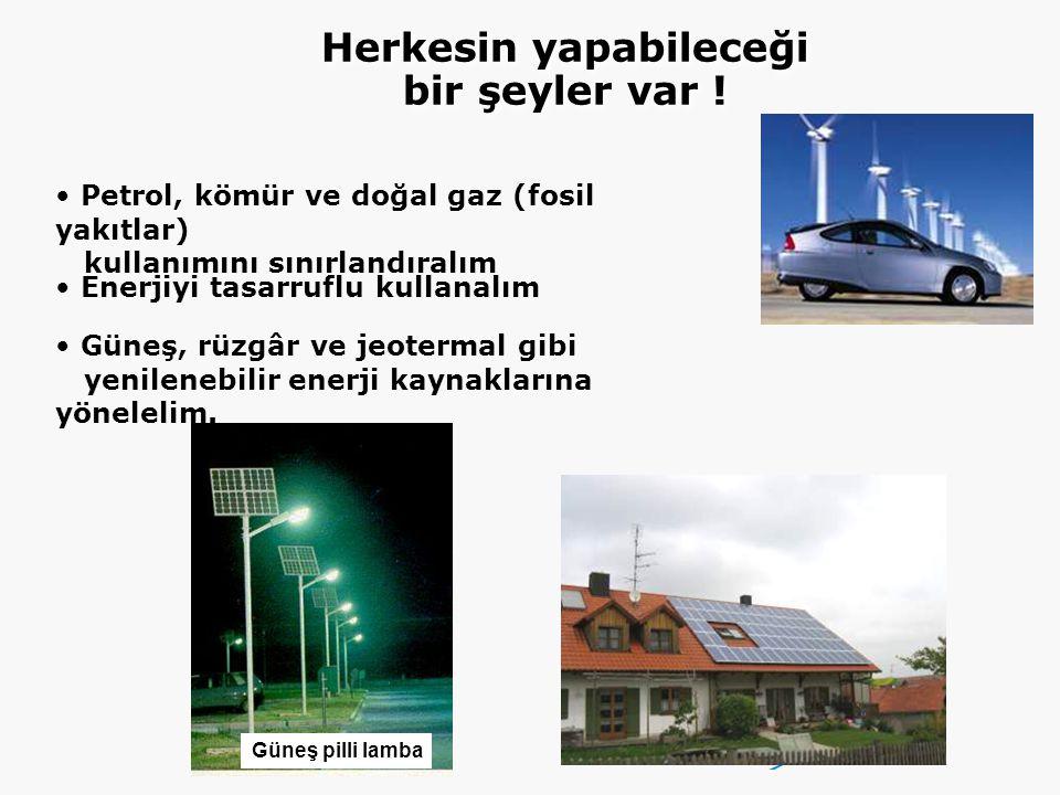 Petrol, kömür ve doğal gaz (fosil yakıtlar) kullanımını sınırlandıralım Enerjiyi tasarruflu kullanalım Güneş, rüzgâr ve jeotermal gibi yenilenebilir enerji kaynaklarına yönelelim.