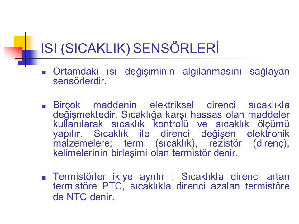 ISI (SICAKLIK) SENSÖRLERİ Ortamdaki ısı değişiminin algılanmasını sağlayan sensörlerdir.