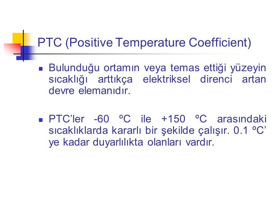 PTC (Positive Temperature Coefficient) Bulunduğu ortamın veya temas ettiği yüzeyin sıcaklığı arttıkça elektriksel direnci artan devre elemanıdır.