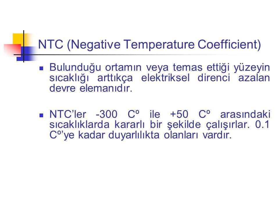NTC (Negative Temperature Coefficient) Bulunduğu ortamın veya temas ettiği yüzeyin sıcaklığı arttıkça elektriksel direnci azalan devre elemanıdır.