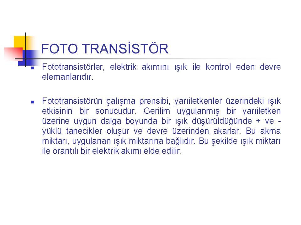 FOTO TRANSİSTÖR Fototransistörler, elektrik akımını ışık ile kontrol eden devre elemanlarıdır.