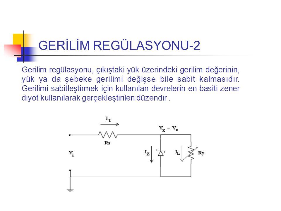 GERİLİM REGÜLASYONU-2 Gerilim regülasyonu, çıkıştaki yük üzerindeki gerilim değerinin, yük ya da şebeke gerilimi değişse bile sabit kalmasıdır.