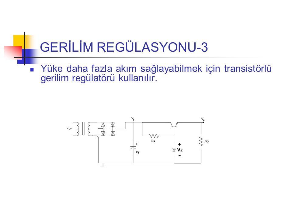 GERİLİM REGÜLASYONU-3 Yüke daha fazla akım sağlayabilmek için transistörlü gerilim regülatörü kullanılır.