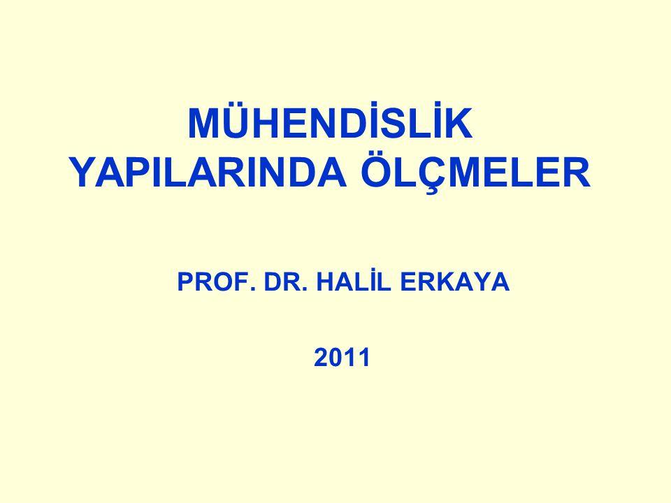 MÜHENDİSLİK YAPILARINDA ÖLÇMELER PROF. DR. HALİL ERKAYA 2011