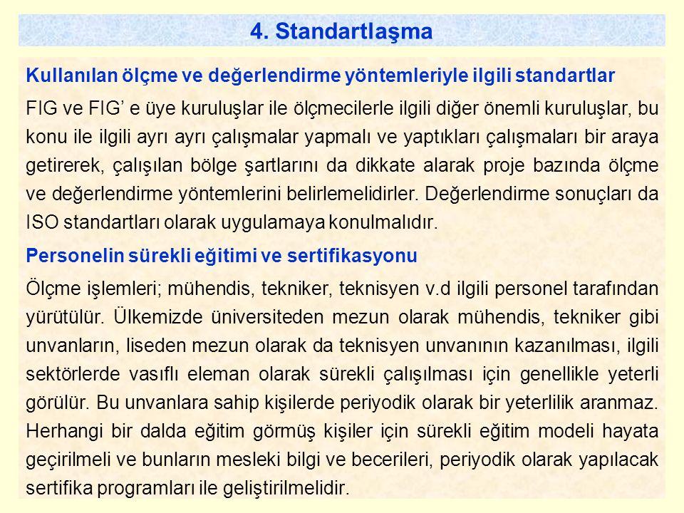 4. Standartlaşma Kullanılan ölçme ve değerlendirme yöntemleriyle ilgili standartlar FIG ve FIG' e üye kuruluşlar ile ölçmecilerle ilgili diğer önemli