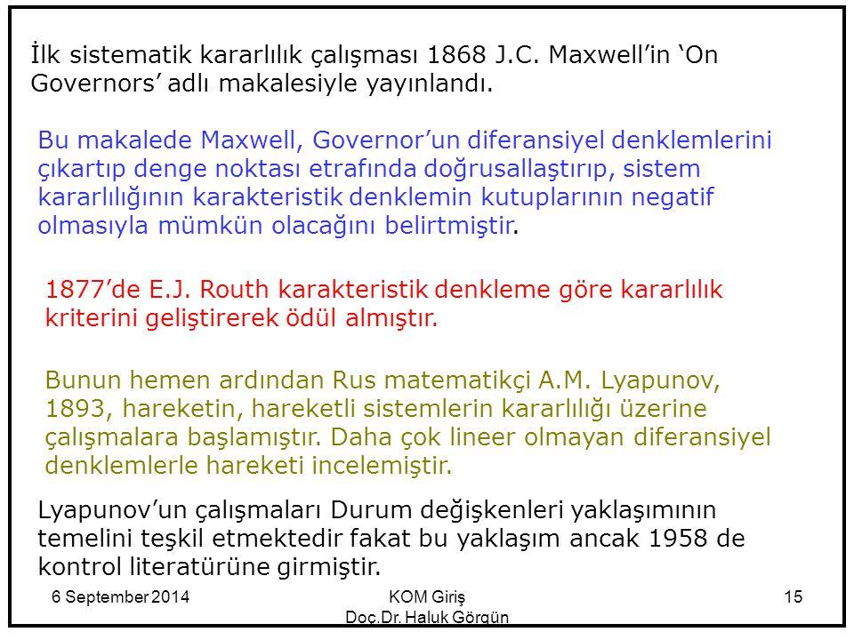 6 September 2014KOM Giriş Doç.Dr. Haluk Görgün 15 İlk sistematik kararlılık çalışması 1868 J.C. Maxwell'in 'On Governors' adlı makalesiyle yayınlandı.