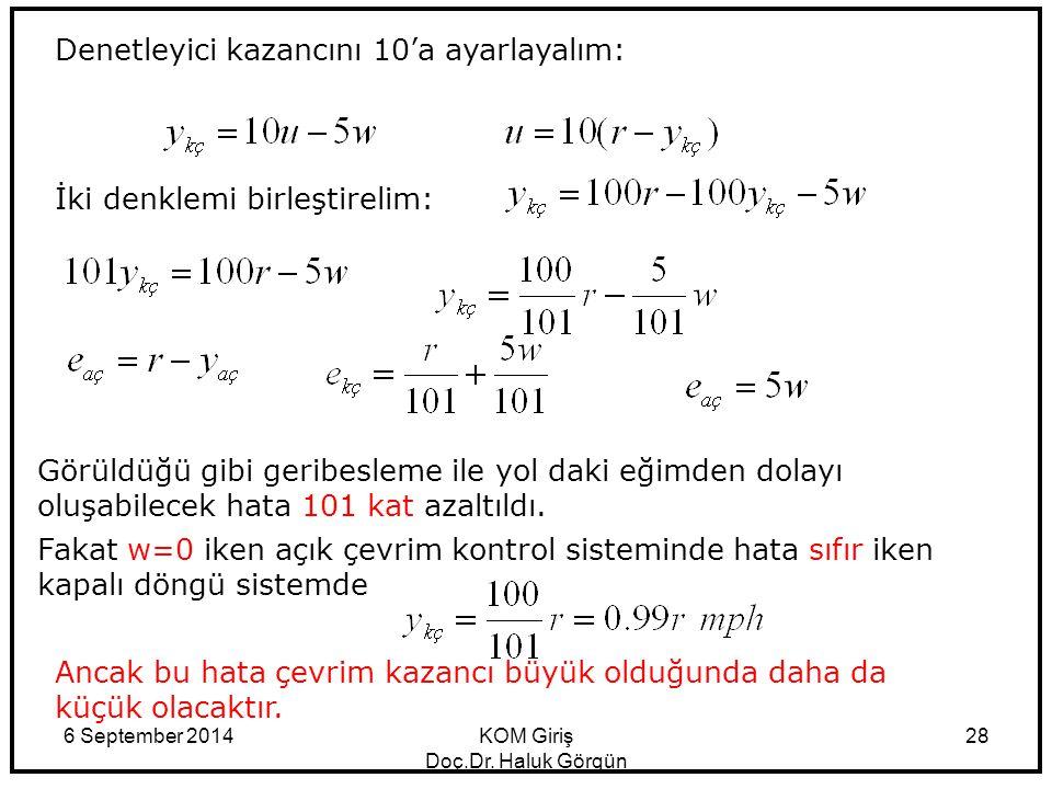 6 September 2014KOM Giriş Doç.Dr. Haluk Görgün 28 Denetleyici kazancını 10'a ayarlayalım: İki denklemi birleştirelim: Görüldüğü gibi geribesleme ile y
