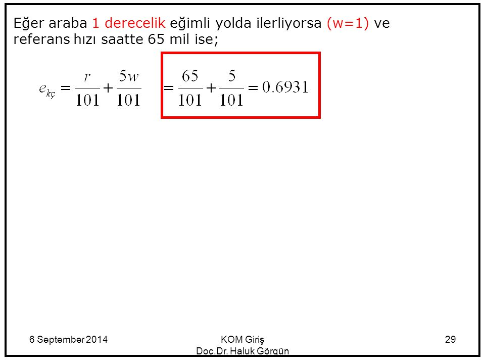6 September 2014KOM Giriş Doç.Dr. Haluk Görgün 29 Eğer araba 1 derecelik eğimli yolda ilerliyorsa (w=1) ve referans hızı saatte 65 mil ise;
