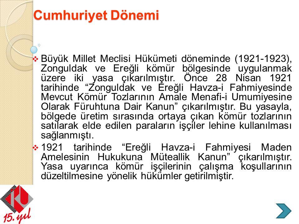Cumhuriyet Dönemi Cumhuriyet Dönemi  Büyük Millet Meclisi Hükümeti döneminde (1921-1923), Zonguldak ve Ereğli kömür bölgesinde uygulanmak üzere iki y