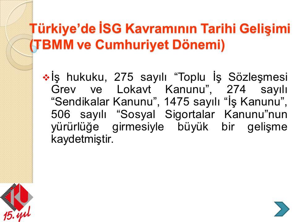 """Türkiye'de İSG Kavramının Tarihi Gelişimi (TBMM ve Cumhuriyet Dönemi)  İş hukuku, 275 sayılı """"Toplu İş Sözleşmesi Grev ve Lokavt Kanunu"""", 274 sayılı"""